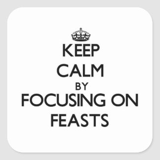 Keep Calm by focusing on Feasts Square Stickers