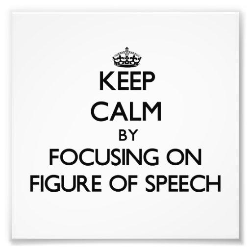 Keep Calm by focusing on Figure Of Speech Art Photo
