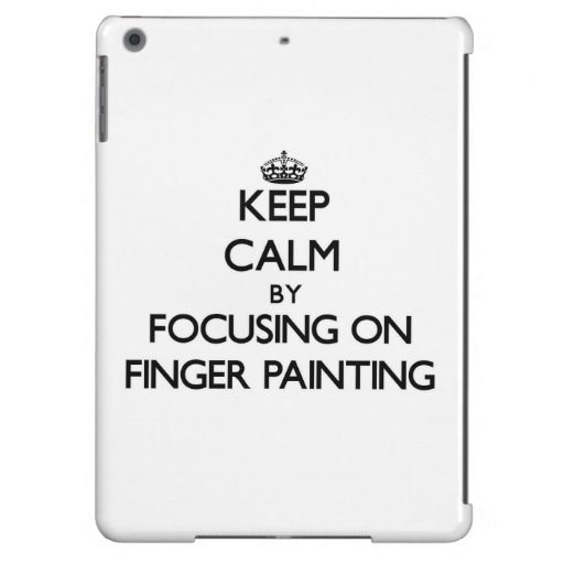 Keep Calm by focusing on Finger Painting iPad Air Cover