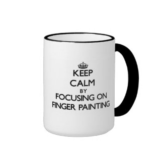 Keep Calm by focusing on Finger Painting Mug