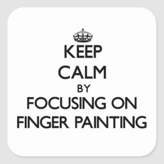 Keep Calm by focusing on Finger Painting Square Sticker