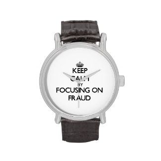 Keep Calm by focusing on Fraud Wristwatches