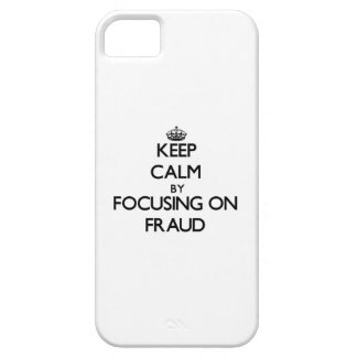 Keep Calm by focusing on Fraud iPhone 5 Cases