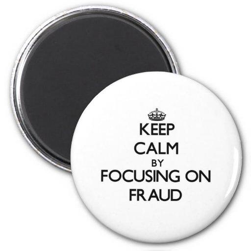 Keep Calm by focusing on Fraud Fridge Magnets