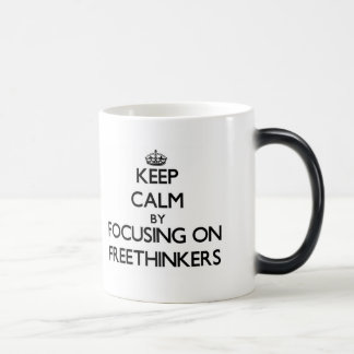 Keep Calm by focusing on Freethinkers Mugs