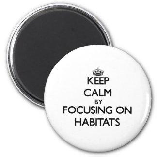 Keep Calm by focusing on Habitats Fridge Magnets