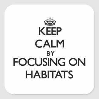 Keep Calm by focusing on Habitats Stickers
