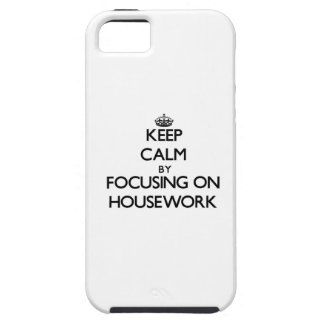 Keep Calm by focusing on Housework iPhone 5/5S Cases