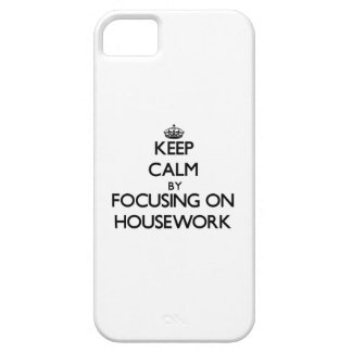 Keep Calm by focusing on Housework iPhone 5 Covers