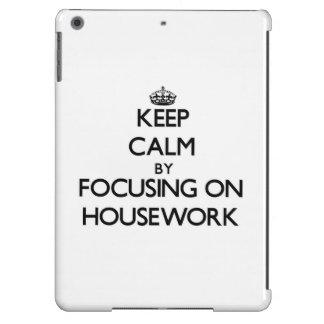 Keep Calm by focusing on Housework iPad Air Cover