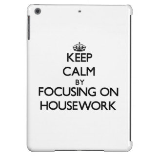 Keep Calm by focusing on Housework iPad Air Cover
