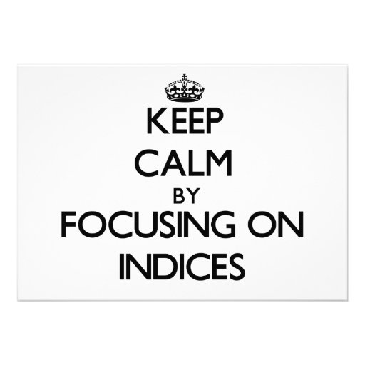 Keep Calm by focusing on Indices Custom Announcement