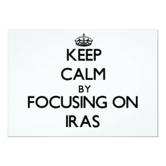 "Keep Calm by focusing on Iras 5"" X 7"" Invitation Card"