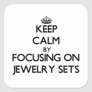 Keep Calm by focusing on Jewelry Sets Square Stickers