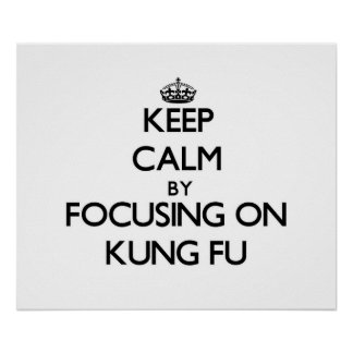 Keep Calm by focusing on Kung Fu Poster