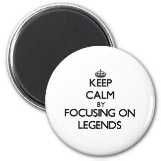Keep Calm by focusing on Legends Magnet