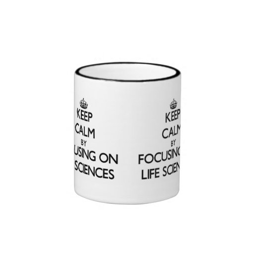 Keep calm by focusing on Life Sciences Coffee Mugs