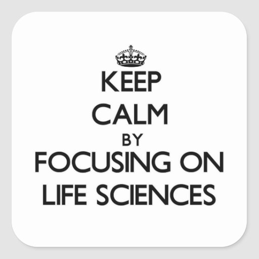 Keep calm by focusing on Life Sciences Stickers