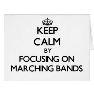 Keep Calm by focusing on Marching Bands Greeting Card