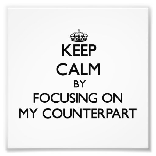 Keep Calm by focusing on My Counterpart Photo Art