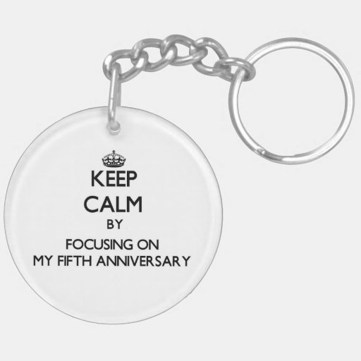 Keep Calm by focusing on My Fifth Anniversary Keychains
