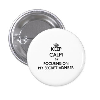 Keep Calm by focusing on My Secret Admirer Buttons