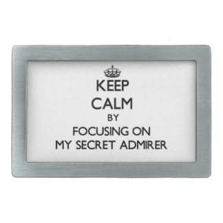 Keep Calm by focusing on My Secret Admirer Rectangular Belt Buckles