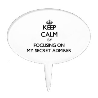 Keep Calm by focusing on My Secret Admirer Cake Topper