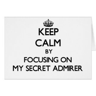 Keep Calm by focusing on My Secret Admirer Greeting Card