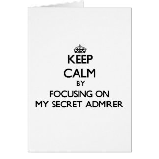 Keep Calm by focusing on My Secret Admirer Card