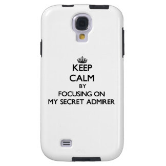 Keep Calm by focusing on My Secret Admirer Galaxy S4 Case