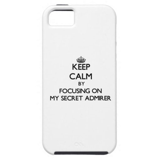 Keep Calm by focusing on My Secret Admirer Case For iPhone 5/5S