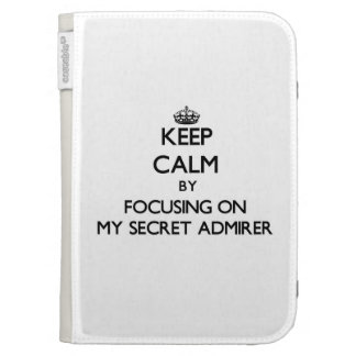 Keep Calm by focusing on My Secret Admirer Kindle 3 Cases