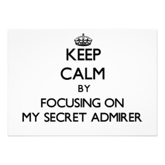 Keep Calm by focusing on My Secret Admirer Invites