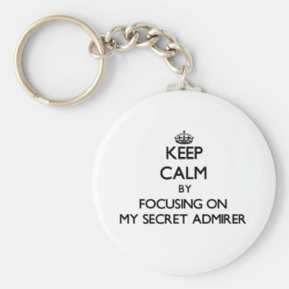 Keep Calm by focusing on My Secret Admirer Keychains