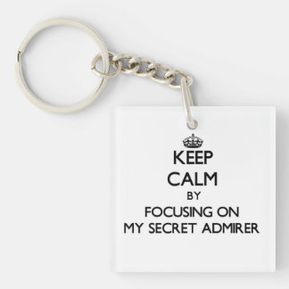 Keep Calm by focusing on My Secret Admirer Square Acrylic Key Chains