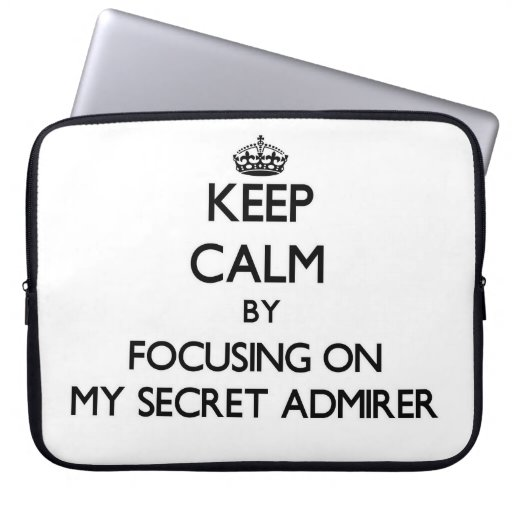 Keep Calm by focusing on My Secret Admirer Laptop Sleeves