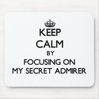 Keep Calm by focusing on My Secret Admirer Mouse Pad