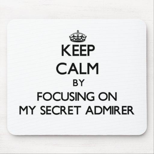 Keep Calm by focusing on My Secret Admirer Mouse Pads