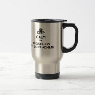 Keep Calm by focusing on My Secret Admirer Mug