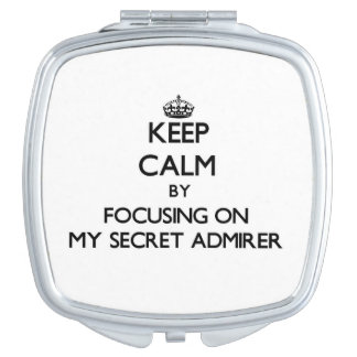 Keep Calm by focusing on My Secret Admirer Travel Mirror