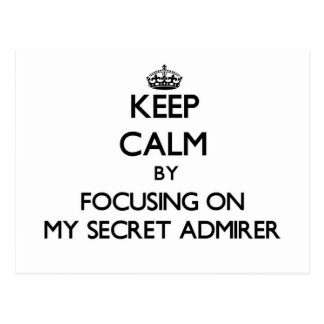 Keep Calm by focusing on My Secret Admirer Post Cards
