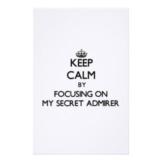 Keep Calm by focusing on My Secret Admirer Personalized Stationery