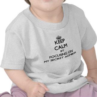 Keep Calm by focusing on My Secret Admirer T-shirt