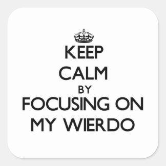 Keep Calm by focusing on My Wierdo Square Sticker