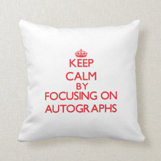 Keep calm by focusing on on Autographs Pillows