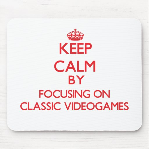 Keep calm by focusing on on Classic Videogames Mouse Pads