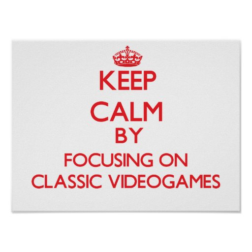 Keep calm by focusing on on Classic Videogames Poster