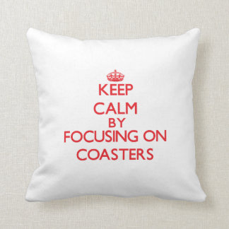 Keep calm by focusing on on Coasters Pillow