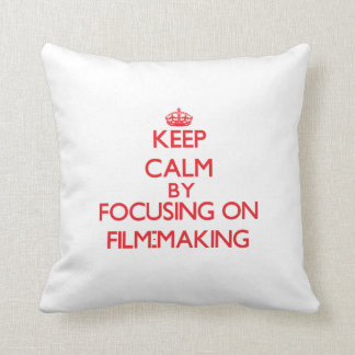 Keep calm by focusing on on Film-Making Throw Pillow